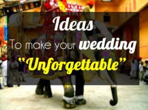 ideas for making your wedding unforgettable
