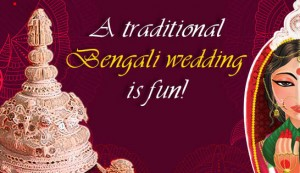 Bengali Wedding Rituals: Tradition Coupled with Fun